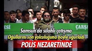 Samsun'da silahlı çatışma kurbanlarına son görev!