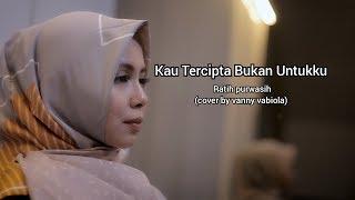 Download lagu KAU TERCIPTA BUKAN UNTUKKU RATIH PURWASIH (COVER BY VANNY VABIOLA)