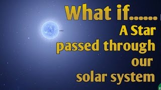 What if A star passed through our solar system | 5K Subscriber Special