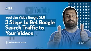 YouTube Video Google SEO  3 Steps to Get Your YouTube Videos Getting Google Traffic