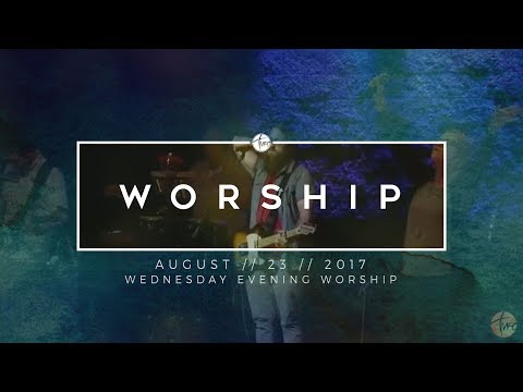 8.23.17 Wednesday Evening Worship