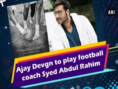 Ajay Devgn to play football coach Syed Abdul Rahim - #Bollywood News