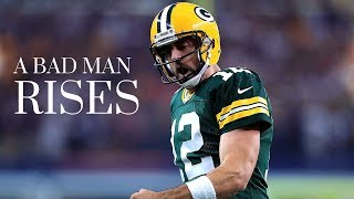 Aaron Rodgers- A Bad Man Rises