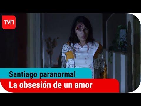La obsesión de un amor | Santiago paranormal