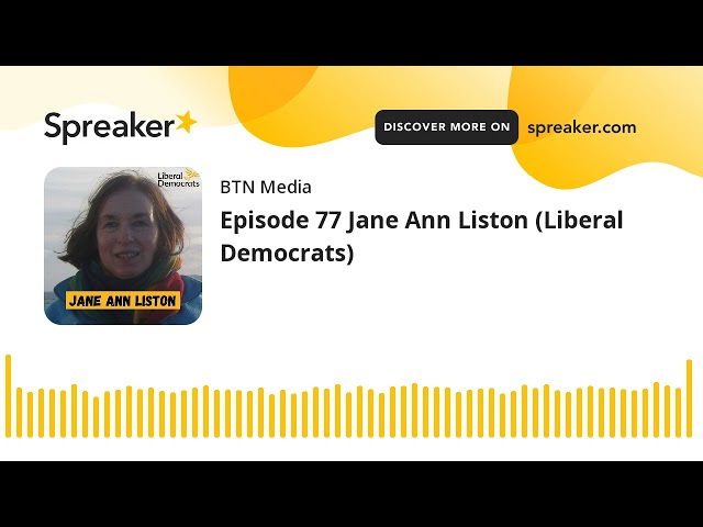 Episode 77 Jane Ann Liston (Liberal Democrats)