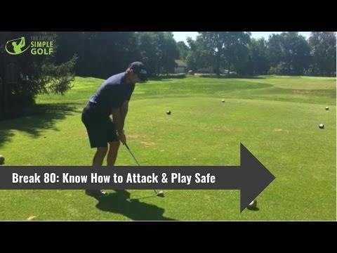 How To Break 80 With Simple Golf Tips To Attack Flags And Play It Safe
