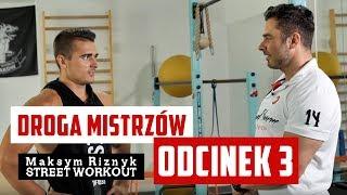 """Rafał Baran - Droga Mistrzów """" Maksym Riznyk Street Workout"""" odcinek 3"""