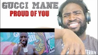 Gucci Mane - Proud Of You (Official Music Video) REACTION