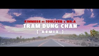 KIMMESE ft. TOULIVER X MR.A - TRAM DUNG CHAN [ REMIX ]