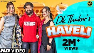 DK THAKUR : Haveli हवेली ( Official Video ) New Haryanvi Songs Haryanavi 2021 | Haveli Thakur Ki