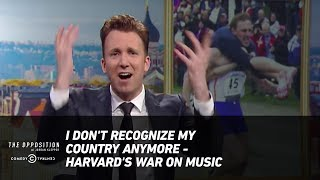I Don't Recognize My Country Anymore - Harvard's War on Music - The Opposition w/ Jordan Klepper