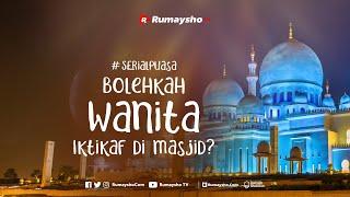 Bolehkah Wanita I'tikaf di Masjid ? - Rumaysho TV