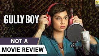 Gully Boy | Not A Movie Review | Ranveer Singh | Alia Bhatt | Sucharita Tyagi