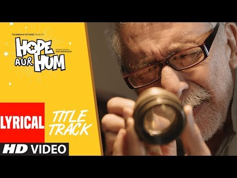 Hope Aur Hum (Title Song) Lyrical | Naseeruddin Shah, Sonali Kulkarni | Bhoomi Trivedi & Suraj Jagan