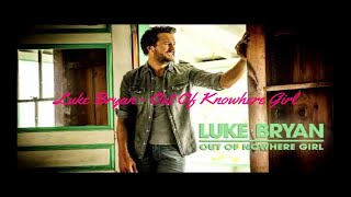 Luke Bryan - Out Of Nowhere Girl (Lyrics HD)