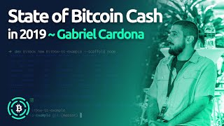Gabriel Cardona ~ The State of Bitcoin Cash in 2019 (BCH Conference 2019)