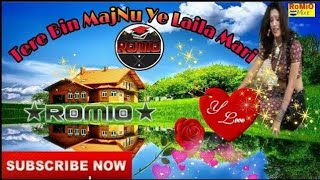 tere bin majnu ye laila mari mere didar kaisi mohabbat kari ~hard bass mix RoMiO Mixer Bhadas