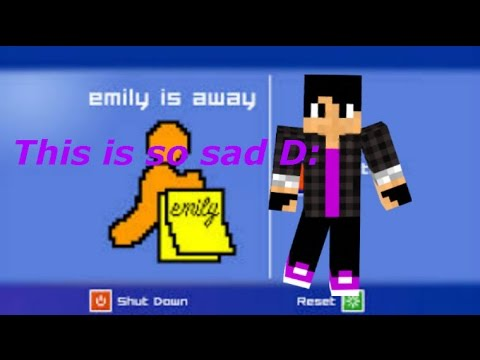 Emily is away -This is so sad!