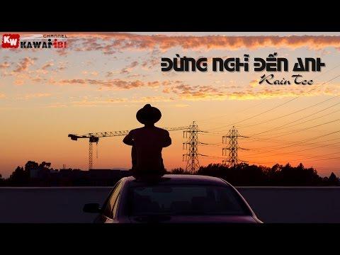 Đừng Nghĩ Đến Anh - RainTee [ Video Lyrics ]