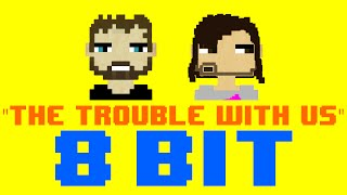 The Trouble With Us (8 Bit Cover Version) [Tribute to Marcus Marr & Chet Faker] - 8 Bit Universe