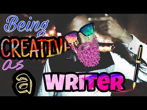 Being Creative as a Writer (2018) | THE WRITING LIFE