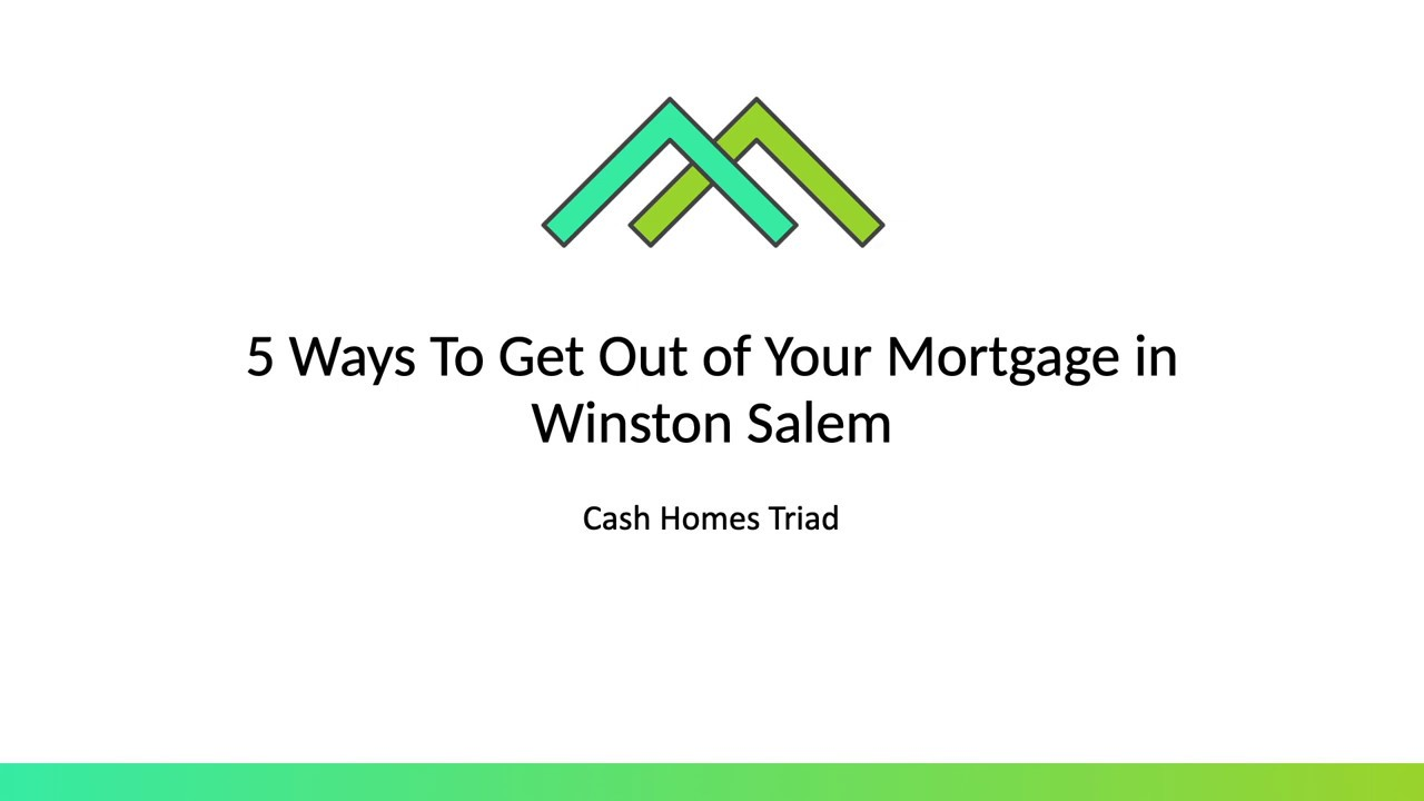 5 Ways To Get Out of Your Mortgage in Winston Salem (336) 777-7172
