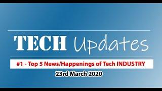 Tech Updates #1 - Top 5 News/Happenings of IT/Tech Industry - 23rd Mar 2020