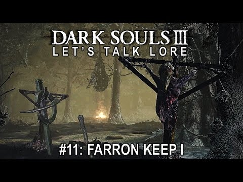 Dark Souls 3, Let's Talk Lore #11: Farron Keep I