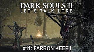 Dark Souls 3, Let's Talk Lore #11: Farron Keep I