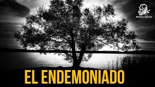 EL ENDEMONIADO (HISTORIAS DE TERROR)