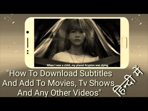 How to Download Subtitles And add to Movies, Tv Shows And Any Other Videos