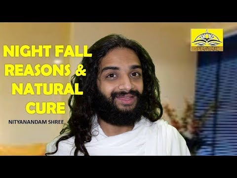 NIGHT FALL REASON AND CURE   NATURAL REMEDIES FOR NIGHTFALL IN AYURVEDA BY NITYANANDAM SHREE