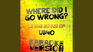 Where Did I Go Wrong? (In the Style of Ub40) (Karaoke Version).mp3