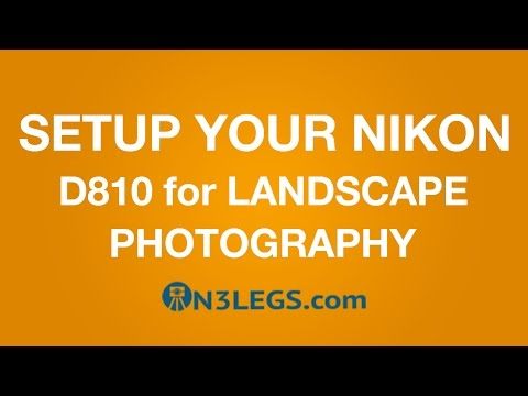 Tutorial   How to Set Up your Nikon D810 for Landscape Photography