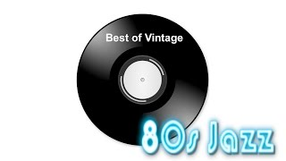 80s Jazz and 80s Jazz Instrumental: Best of 80s Jazz Music and 80s Jaz