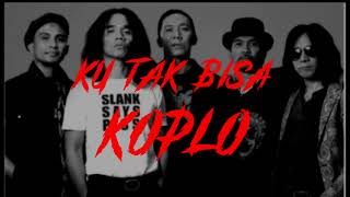 KU TAK BISA - SLANK l Pil Koplo Remix