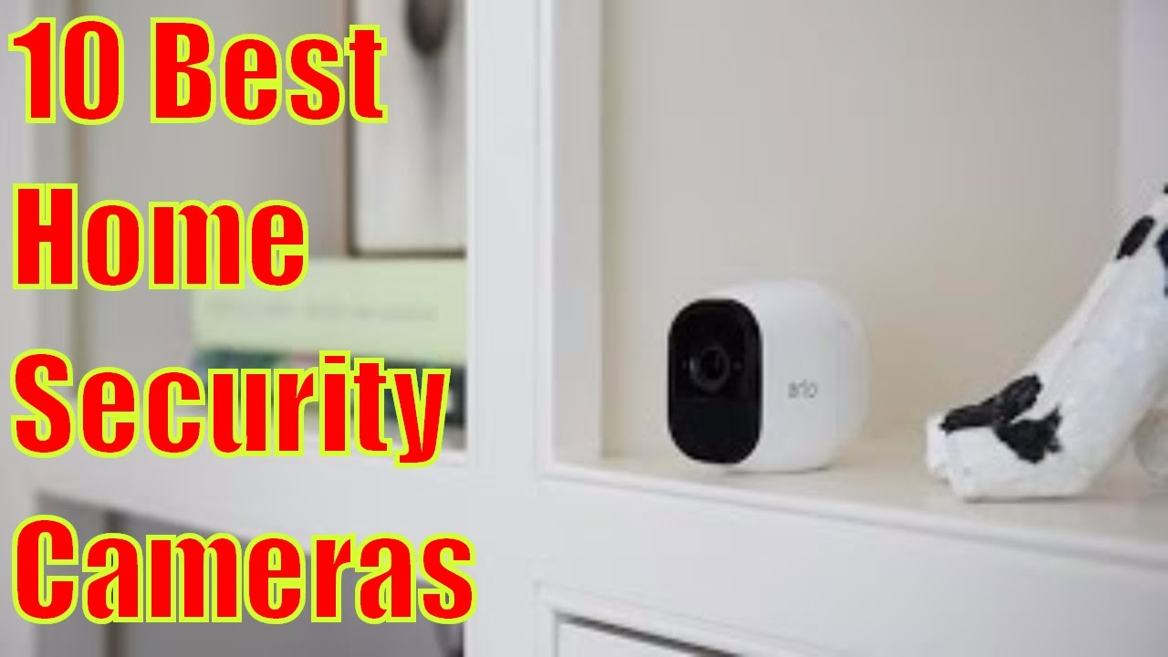 Best Security Cameras 2017 10 Home Of