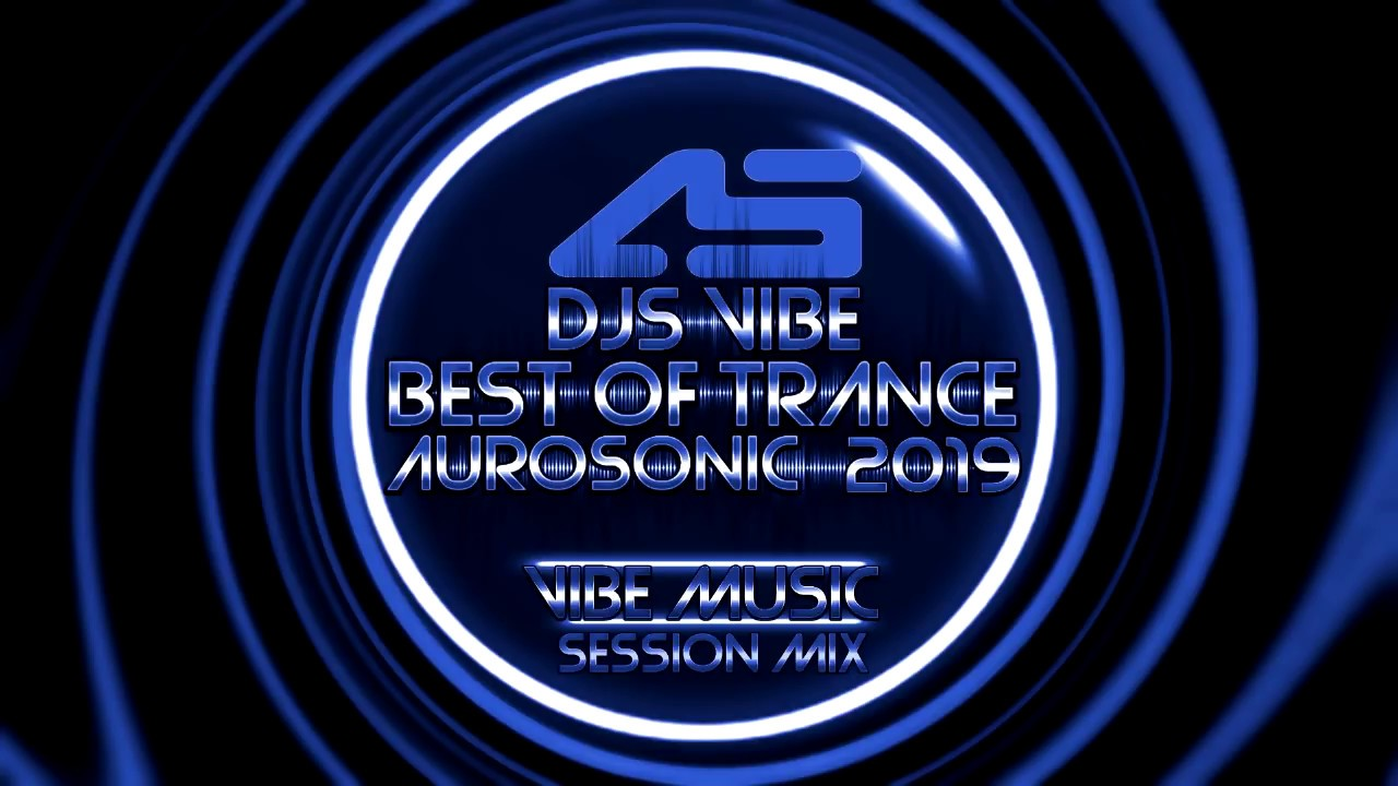 Djs Vibe - Best Of Trance 2019 (Aurosonic)(Session Mix)