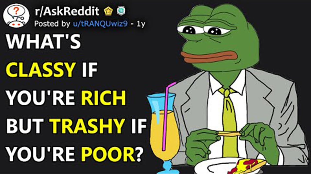 Download What's Classy If You're Rich But Trashy If You're Poor? (r/AskReddit)
