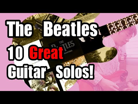 The Beatles - 10 Great Guitar Solos