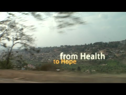 From Health to Hope - 'Rebuilding Health in Rwanda'