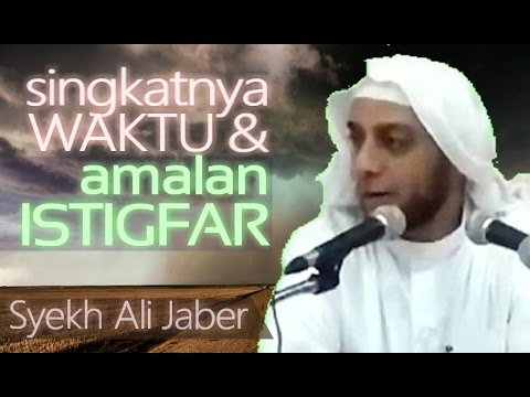 Singkatnya WAKTU & AMALAN ISTIGFAR - Ceramah Syekh Ali ...