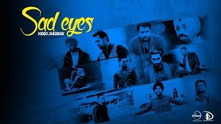 Sad Eyes | Video Jukebox | Latest Punjabi Songs Collection