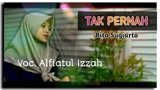 Download TAK PERNAH - RITA SUGIARTO | COVER by Alfiatul Izzah Mp3