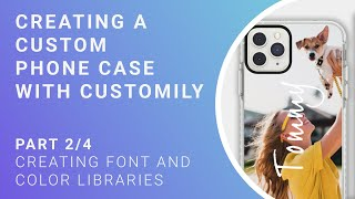Personalized Phone Case Tutorial - Part 2/4 - Creating font and color libraries
