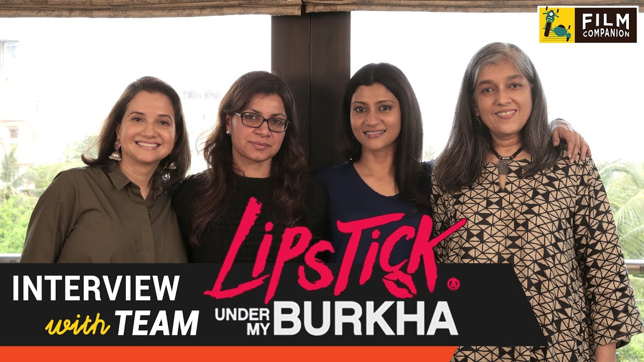 Team Lipstick Under My Burkha Interview with Anupama Chopra