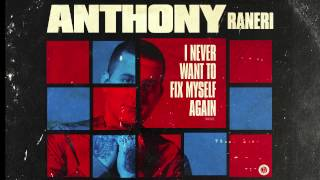 Anthony Raneri - I Never Want To Fix Myself Again
