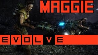 Evolve - Maggie Gameplay and Strategy