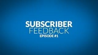Subscriber Feedback Ep.1