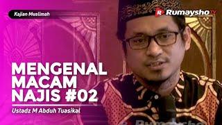 Kajian Muslimah : Mengenal Macam Macam Najis #02 - Ustadz M Abduh Tuasikal